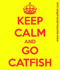 Keep calm and go catfish