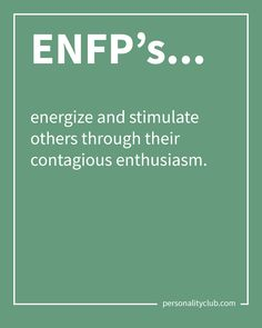 ENFP's energize and stimulate others through their contagious enthusiasm.