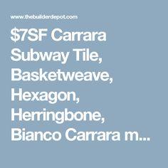 $7SF Carrara Subway Tile, Basketweave, Hexagon, Herringbone, Bianco Carrara marble, Glass subway tiles, Metal mosaic