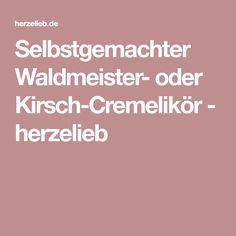 Selbstgemachter Waldmeister- oder Kirsch-Cremelikör - herzelieb