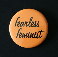 This listing is for one fabulous feminist pinback button.    You can choose the button size AND color!    This button is:  - available in three sizes