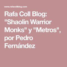 "Rafa Coll Blog: ""Shaolin Warrior Monks"" y ""Metros"", por Pedro Fernández"