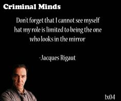 Don't forget that I cannot see myself that my role is limited to being the one who looks in the mirror-- Jacques Rigaut said by Jason Gideon