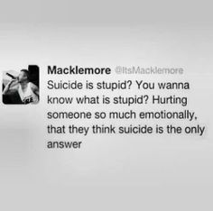 Seriously, suicide is not cowardly, the ones that were so cruel to you? That's cowardly