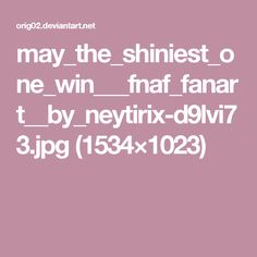 may_the_shiniest_one_win___fnaf_fanart__by_neytirix-d9lvi73.jpg (1534×1023)