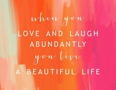 When you love and laugh abundantly you live a beautiful life. Orange and pink beautiful background with cool typography. Inspirational and motivational positive quote about life. Save this for some inspiration later. Words Quotes, Wise Words, Me Quotes, Motivational Quotes, Inspirational Quotes, Sayings, Laugh Quotes, Famous Quotes, Daily Quotes
