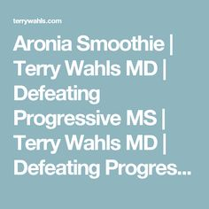 Aronia Smoothie   Terry Wahls MD   Defeating Progressive MS   Terry Wahls MD   Defeating Progressive Multiple Sclerosis without Drugs   MS Recovery   Food As Medicine