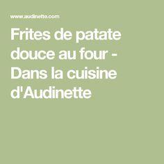 Frites de patate douce au four - Dans la cuisine d'Audinette