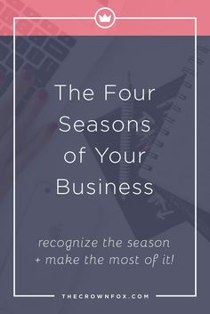 Hey Girlboss! All seasons in your business are not created equal. Here are the four seasons I've experienced in my business and you probably have too! Click through to read more. | Graphic Design Assistant for Creative Entrepreneurs | TheCrownFox.com