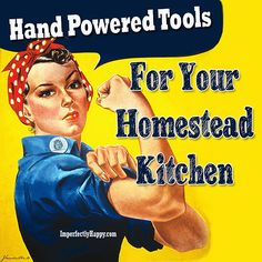 Hand Powered Tools for Your Homestead Kitchen by ImperfectlyHappy.com  #homestead #homesteading #prepping #shtf #offthegrid