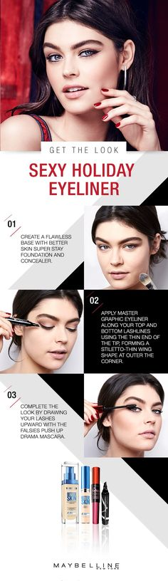 How to subtly spice up your holiday makeup with a slinky eyeliner look: Apply Maybelline Better Skin Super Stay foundation and concealer for a flawless base. Apply Maybelline Master Graphic eyeliner along your top and bottom lash lines using the pointed end of the tip, creating a stiletto-thin wing shape at the outer corner. Finish by drawing lashes upward for full volume with Maybelline Falsies Push Up Drama mascara. Gorgeous.