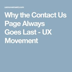 Why the Contact Us Page Always Goes Last - UX Movement