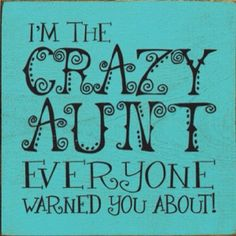 So true!! (in a good way!) I think my nephews and nieces would agree!!
