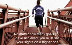 livelovelift-:    Goals are like stairs. Every step gets you closer to the top. You need to set new goals to keep climbing.
