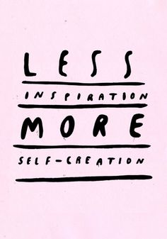 less inspiration ,more self creation.