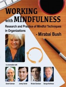 NOW AVAILABLE: The Working with Mindfulness ebook collection with Daniel Goleman, Richard Davidson, George Kohlrieser, Jeremy Hunter and Mirabai Bush.