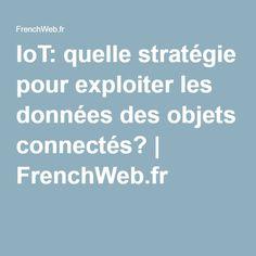 IoT: quelle stratégie pour exploiter les données des objets connectés? | FrenchWeb.fr