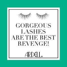 """""""Gorgeous lashes are the best revenge!"""" -Ardell"""