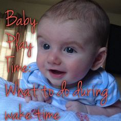 Baby Play Time: What to do with baby during wake time  baby activities, 4 weeks old, 2 month old, 3 month old