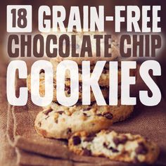 18 Grain-Free Chocolate Chip Cookies- healthier versions of your favorite dessert.