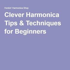 Clever Harmonica Tips & Techniques for Beginners.