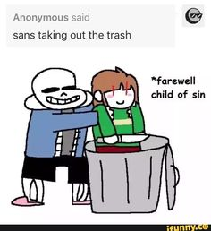sans: farewell, child of sin chara: this isn't over fucker sans: ಠ_ಠ ಠ~ಠ chara: ʘuʘ sans: well fuck