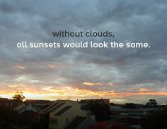 'without clouds, all sunsets would look the same' – #inspiration #quotestoliveby d264/#p365 http://on.be.net/1LXpqqv