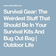 Survival Gear: The Weirdest Stuff That Should Be In Your Survival Kits And Bug Out Bag | Outdoor Life