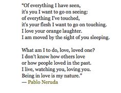 Poems Of Pablo Neruda - Poemas en inglés. You know how this is: if I look at the crystal moon, at the red branch of th Pablo Neruda Quotes, Neruda Love Poems, Love You Poems, Love Is Comic, The Words, Pretty Words, Beautiful Words, Te Amo Love, Einstein