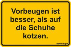 Vorbeugen ist besser, als auf die Schuhe kotzen. ... gefunden auf https://www.istdaslustig.de/spruch/3341 #lustig #sprüche #fun #spass