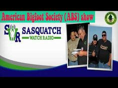 Sasquatch Watch Radio - American Bigfoot Society (ABS) show