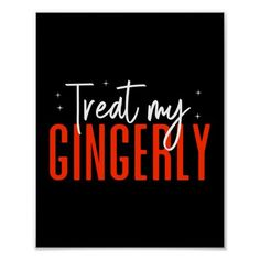 Funny Treat My Gingerly Redhead Ginger Red Hair Poster redhead kids, redhead problems, redhead witch #redheadsforlife #redheadproblems #redheadsofig, christmas decorations, thanksgiving games for family fun, diy christmas decorations