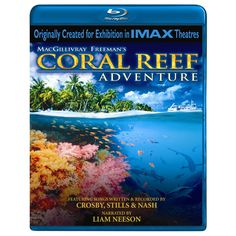 Imax's documentary film Coral Reef Adventure features the undersea world, narration by Liam Neeson and music from Crosby Stills & Nash.