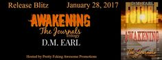 Awakening The Journals Trilogy by D.M. Earl  Im safe.  And so is my family. All because of the sacrifice Stone made to save us. I dont know what has happened to Stone or Walker but I believe in my heart that Stone will do everything he can to make sure Walker never comes near us again. I know hes out there and I cannot allow myself to think otherwise. He will come back to me to us.  So until that happens and knowing that I need to work to make my family and myself whole again. Life can bring…