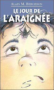Le jour de l'araignée, Alain M. Bergeron |
