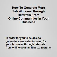 In order for you to be able to generate some sales/income, for your business through referrals from online communities, you will generally need to set some specific overall sales … more >> #marketing #sales #business #ecommerce #commerce #startups #referral #referrals #referralmarketing #affiliates #affiliatemarketing #onlinecommunity