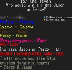 Percy and Jason just for that I hope Leo kicks your ass! I am crushed by more than Rick now....have at thee flame boy! (But let them live! Or Annabeth and Piper will kill you XD them you can't take!)