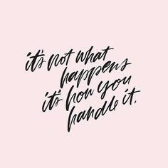 It's not what happens to you, it's how you handle it