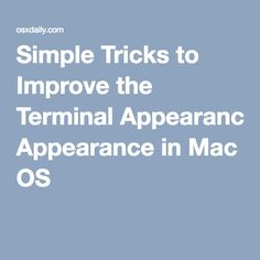Simple Tricks to Improve the Terminal Appearance in Mac OS X