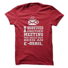 "Show that you ""Survived another meeting that should have been an e-mail"" I'd totally wear one!"