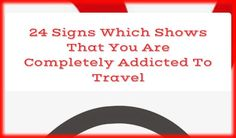 24 Signs Which Shows That You Are Completely Addicted To Travel Read more › http://ow.ly/zURYl