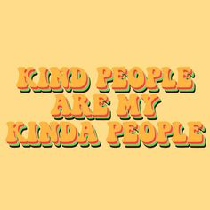quotes kind people are my kinda people quote aesthetic yellow retro - Summer - The Words, Pretty Words, Beautiful Words, Positive Vibes, Positive Quotes, Quotes To Live By, Me Quotes, Images With Quotes, Happy Words