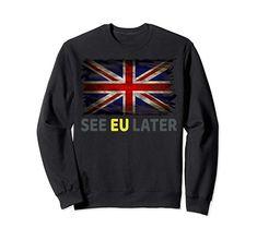 Pro Brexit Leave - See Eu Later - Gift Sweatshirt: Amazon.co.uk: Clothing Graphic Sweatshirt, Amazon, Sweatshirts, Memes, Funny, Gift, Clothing, Sweaters, Fashion