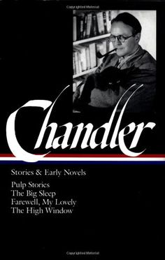 Raymond Chandler: Stories and Early Novels: Pulp Stories / The Big Sleep / Farewell, My Lovely / The High Window (Library of America) Crime Fiction, Pulp Fiction, The Long Goodbye, Library Of America, The Big Sleep, Raymond Chandler, High Windows, First Novel, Screenwriting