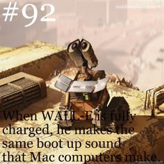 WALL-E makes the same boot up sound that mac computers make.