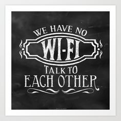 We Have No Wi-Fi. Talk to Each Other Art Print by Rockin'Chalk - $16.00
