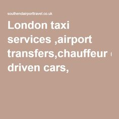 London taxi services ,airport transfers,chauffeur driven cars, |
