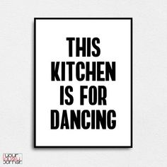 This Kitchen is for dancing Kitchen typography Kitchen