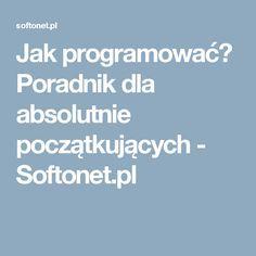 Jak programować? Poradnik dla absolutnie początkujących - Softonet.pl