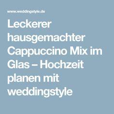 Leckerer hausgemachter Cappuccino Mix im Glas – Hochzeit planen mit weddingstyle